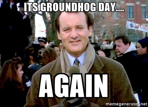 "Bill Murray Meme ""It's goundhog's day again"""